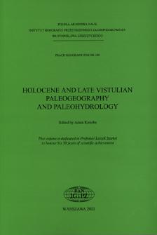 Holocene and late Vistulian paleogeography and paleohydrology = Holoceńska i późnovistuliańska paleogeografia i paleohydrologia