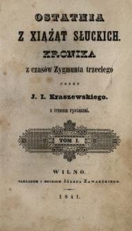 Ostatnia z xiążąt Słuckich : kronika z czasów Zygmunta trzeciego. T. 1