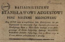 Nayiasnieyszemu Stanisławowi Augustowi Panu Naszemu Miłosciwemu Day Boze nam w naydłuższe lata Panuiącemu na podziękowanie za utworzoną Jego Oycowską starannością, Konstytucyą Dnia 3. Maia Roku zeszłego