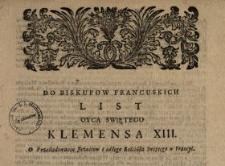Do Biskupow Francuskich List Oyca Swiętego Klemensa XIII. O Prześladowaniu Jezuitow i całego Kościoła Swiętego w Francyi : [Expl.:] Dan w Rzymie dnia 9. Lipca Roku 1762