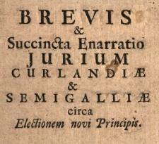 Brevis & Succincta Enarratio Jurium Curlandiæ & Semigalliæ circa Electionem novi Principis