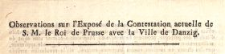 Observations sur l'Exposé de la Contestation actuelle de S. M. le Roi de Prusse avec la Ville de Danzig : [Dat.:] le 30. Octobre 1783