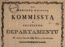 Na Wroconą Woienną Kommissyą A Zniszczenie Departamentu W Czasie Seymu 1788. Dnia 3. Listopada