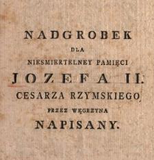 Nadgrobek Dla Niesmiertelney Pamięci Jozefa II. Cesarza Rzymskiego Przez Węgrzyna Napisany