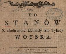 Do Stanów Z okoliczności Uchwały Sto Tysięcy Woyska : [Inc.:] Już los Polski na woli obcey nie iest więcey [...]