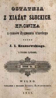 Ostatnia z xiążąt Słuckich : kronika z czasów Zygmunta trzeciego. T. 2