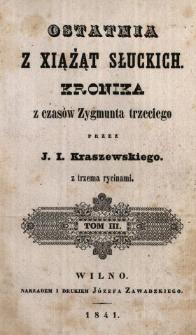 Ostatnia z xiążąt Słuckich : kronika z czasów Zygmunta trzeciego. T. 3