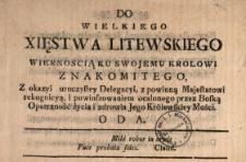 Do Wielkiego Xięstwa Litewskiego, Wiernoscią Ku Swojemu Krolowi Znakomitego, Z okazyi uroczystey Delegacyi, z powinną Majestatowi rekognicyą i powinszowaniem ocalonego przez Boską Opatrzność życia i zdrowia Jego Królewskiey Mości Oda.