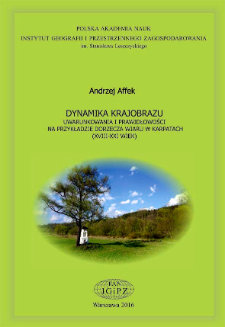 Dynamika krajobrazu : uwarunkowania i prawidłowości na przykładzie dorzecza Wiaru w Karpatach (XVIII-XXI wiek) = Landscape dynamics : determinants and patterns on the example of the Wiar river basin in the Carpathians (18th - 21st century)