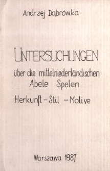 Untersuchungen über die mittelniederländischen Abele Spelen : (Herkunft - Stil - Motive)