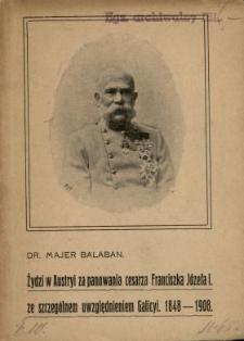 Żydzi w Austryi za panowania cesarza Franciszka Józefa I : ze szczególnym uwzględnieniem Galicyi 1848-1908