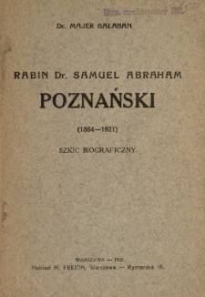 Rabin dr. Samuel Abraham Poznański (1864-1921) : szkic biograficzny