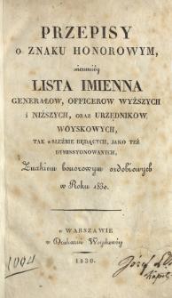 Przepisy o znaku honorowym, niemniey Lista imienna generałow, officerow wyższych i niższych oraz urzędnikow woyskowych, tak w służbie będących, jako też dymissyonowanych, znakiem honorowym ozdobionych w roku 1830