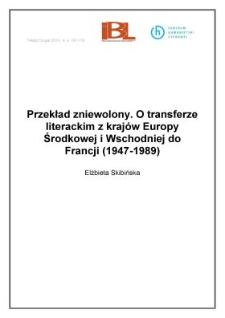 Przekład zniewalany. O transferze literackim z krajów Europy Środkowej i Wschodniej do Francji (1947-1989)