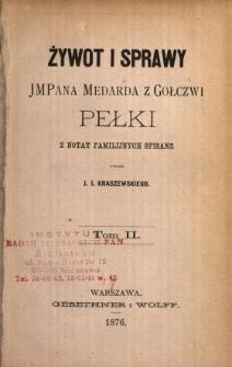 Żywot i sprawy JMPana Medarda z Gołczwi Pełki : z notat familijnych spisane. T. 2 /