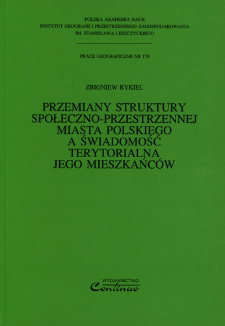 Przemiany struktury społeczno-przestrzennej miasta polskiego a świadomość terytorialna jego mieszkańców = Transformation of the socio-spatial structure of the Polish city versus the territorial consciousness of its inhabitants