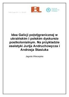Idea Galicji po(st)granicznej w ukraińskim i polskim dyskursie postkolonialnym. Na przykładzie eseistyki Jurija Andruchowycza i Andrzeja Stasiuka