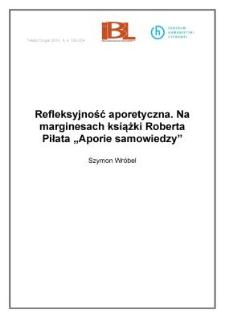 """Refleksyjność aporetyczna. Na marginesach książki Roberta Piłata """"Aporie samowiedzy"""""""