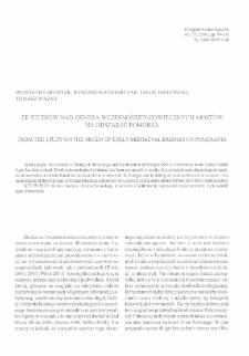 Ze studiów nad genezą wczesnośredniowiecznych mostów na obszarze Pomorza = From the study on the origin of early mediaeval bridges on Pomerania