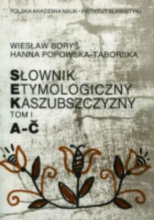 Słownik etymologiczny Kaszubszczyzny. T. 1, A-Č