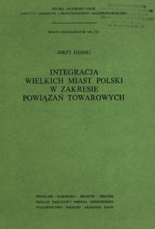 Integracja wielkich miast Polski w zakresie powiązań towarowych = Integraciâ krupnyh gorodov Polši s točki zreniâ svâzej v oblasti gruzooborota = Integration of Poland's big cities through commodity links