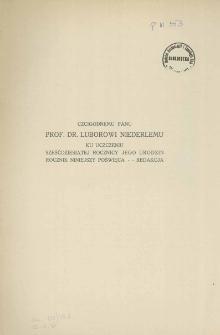Czcigodnemu panu Prof. dr. Luborowi Niederlemu ku uczczeniu sześćdziesiątej rocznicy jego urodzin rocznik niniejszy poświęca - Redakcja