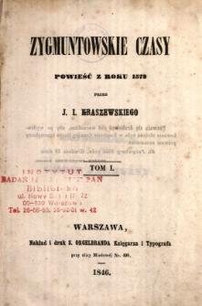 Zygmuntowskie czasy : powieść z roku 1572. T. 1 /