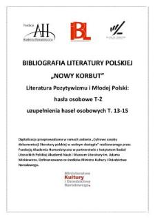 Literatura pozytywizmu i Młodej Polski : hasła osobowe T-Ż, uzupełnienia haseł osobowych t. 13-15
