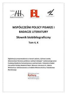 Współcześni polscy pisarze i badacze literatury : słownik biobibliograficzny. T. 4, K