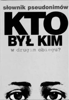 Kto był kim w drugim obiegu? : słownik pseudonimów pisarzy i dziennikarzy : 1976-1989