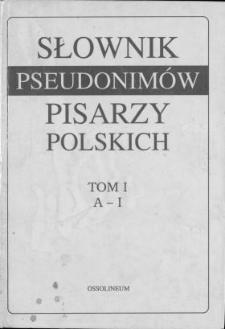 Słownik pseudonimów pisarzy polskich XV w. - 1970 r. T. 1, A-J [i. e. A-I]