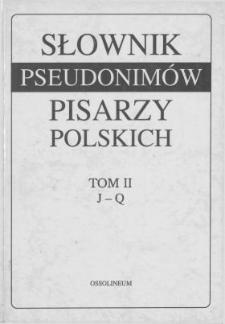 Słownik pseudonimów pisarzy polskich XV w. - 1970 r. T. 2, J-Q /