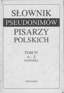 Słownik pseudonimów pisarzy polskich XV w. - 1970 r. T. 4, A-Ż : nazwiska /