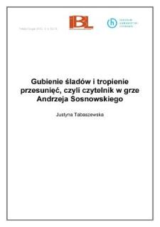 Gubienie śladów i tropienie przesunięć, czyli czytelnik w grze Andrzeja Sosnowskiego