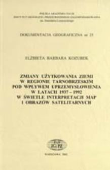 Zmiany użytkowania ziemi w regionie tarnobrzeskim pod wpływem uprzemysłowienia w latach 1937-1992 w świetle interpretacji map i obrazów satelitarnych