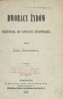 Dworacy Żydów : przypisek do kwestyi żydowskiej