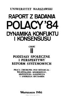 Polacy '84 : dynamika konfliktu i konsensusu : raport z badania. Cz. 2, Podziały społeczne i perspektywy reform systemowych. Spis treści