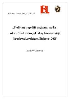""""""" Problemy tragedii i tragizmu : studia i szkice"""", red. Halina Krukowska i Jarosław Ławski, Białystok 2005"""