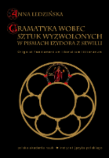 Gramatyka wobec sztuk wyzwolonych w pismach Izydora z Sewilli : Origo et fundamentum liberalium litterarum