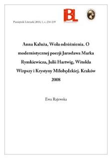 Anna Kałuża, Wola odróżnienia. O modernistycznej poezji Jarosława Marka Rymkiewicza, Jullii Hartwig, Witolda Wirpszy i Krystyny Miłobędzkiej. Kraków 2008