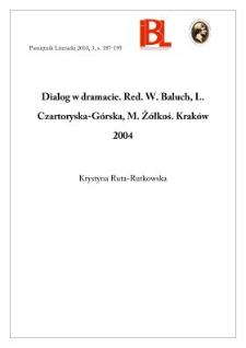 Dialog w dramacie. Red. W. Baluch, L. Czartoryska-Górska, M. Żółkoś. Kraków 2004