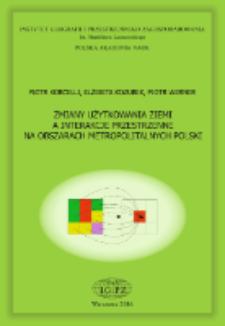 Zmiany użytkowania ziemi a interakcje przestrzenne na obszarach metropolitalnych Polski = Land use change and spatial interactions in Poland's metropolitan areas