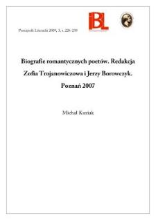 """Biografie romantycznych poetów. Redakcja Zofia Trojanowiczowa i Jerzy Borowczyk. Poznań 2007. """"Prace Komisji Filologicznej"""""""