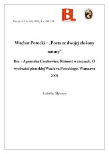 """Wacław Potocki – """"poeta ze dwojej złożony natury"""". Rec.: A. Czechowicz, Różność w rzeczach. O wyobraźni pisarskiej Wacława Potockiego. Warszawa 2008"""
