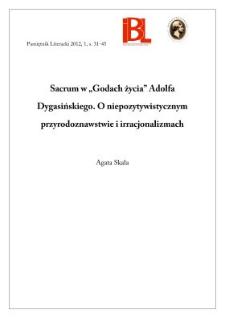 """Sacrum w """"Godach życia"""" Adolfa Dygasińskiego. O niepozytywistycznym przyrodoznawstwie i irracjonalizmach"""