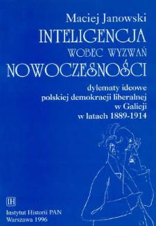 Inteligencja wobec wyzwań nowoczesności : dylematy ideowe polskiej demokracji liberalnej w Galicji w latach 1889-1914