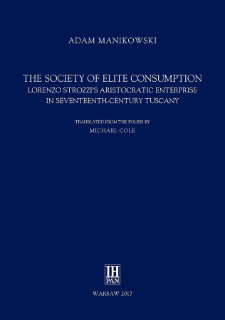 The society of elite consumption : Lorenzo Strozzi's aristocratic enterprise in 17th-century Tuscany