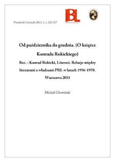 Od października do grudnia. (O książce Konrada Rokickiego). Rec.: Konrad Rokicki, Literaci. Relacje między literatami a władzami PRL w latach 1956–1970. Warszawa 2011