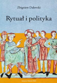 Rytuał i polityka : opowieść Galla Anonima o konflikcie Bolesława Krzywoustego ze Zbigniewem