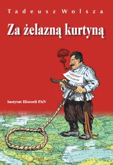 Za żelazną kurtyną : Europa Środkowo-Wschodnia, Związek Sowiecki i Józef Stalin w opiniach polskiej emigracji politycznej w Wielkiej Brytanii 1944/1945-1953